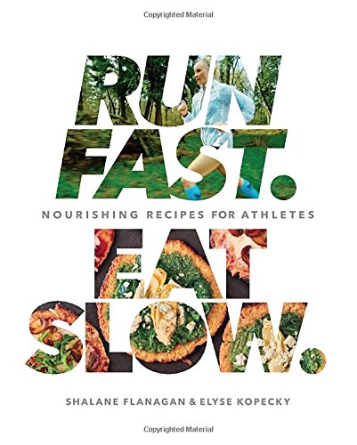 Run Fast. Eat Slow.: Nourishing Recipes for Athletes (Slow Healing)