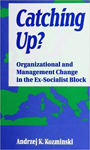 Catching Up?: Organizational and Management Change in the Ex-Socialist Block (Suny Series in International Management)