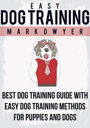 Easy Dog Training: Best Dog Training Guide with easy dog training methods for dogs and puppies: (Dog Training Guide, Dog Training for Dummies, Dog Training Secrets, Train Dog, Dog Training]) by [Dwyer, Mark]