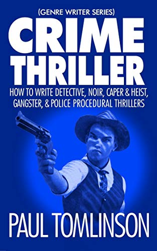 Crime Thriller: How to Write Detective, Noir, Caper & Heist, Gangster, & Police Procedural Thrillers (Genre Writer Book 3)