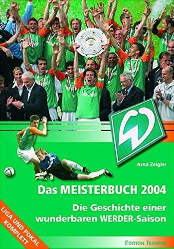 Das Meisterbuch 2004. Die Geschichte einer wunderbaren Werder Saison