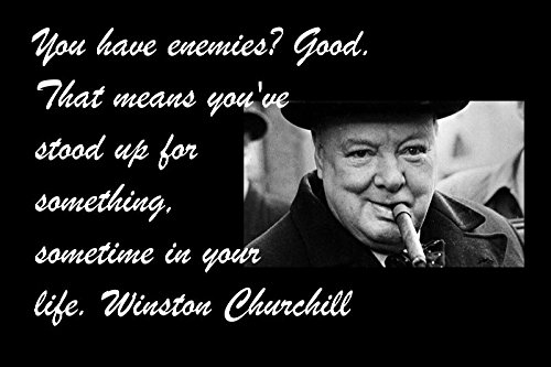 12x18 Poster Famous Quote You Have Enemies.. Good. That Means You've Stood Up For Something, Sometime In Your Life. Winston - Churchill Winston Picture
