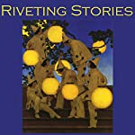 Riveting Stories: Thirty Gripping Tales by Literary Masters | G. K. Chesterton,Arthur Conan Doyle,John Buchan,E. F. Benson,Joseph Conrad,Edith Wharton,O. Henry