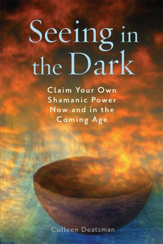 """""""Seeing in the Dark - Claim Your Own Shamanic Power Now and in the Coming Age"""" av Colleen Deatsman"""
