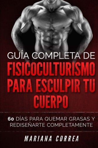 GUIA COMPLETA De FISICOCULTURISMO PARA ESCULPIR TU CUERPO: 60 ...