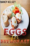 Eggs for Breakfast: The Egg Cookbook: Top 50 Most Healthy & Delicious Egg Breakfast Recipes (Easy Breakfast Recipes, Breakfast Recipes, Eggs Cookbook, Everyday Recipes)