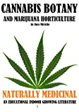 Cannabis Botany and Marijuana Horticulture: Naturally Medicinal an Educational Indoor Growing Literature