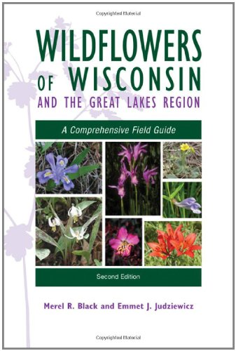 Wildflowers of Wisconsin and the Great Lakes Region: A Comprehensive Field Guide (Native Plants Of Wisconsin)