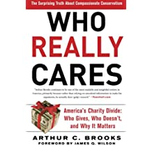 Who Really Cares: The Surprising Truth About Compassionate Conservatism -- America's Charity Divide--Who Gives, Who Doesn't, and Why It Matters