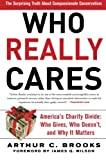 Who Really Cares: The Surprising Truth About Compassionate Conservatism, Arthur C. Brooks, 0465008232