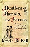 Hustlers, Harlots, and Heroes: A Regency and Steampunk Field Guide