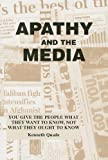 Apathy and the Media: You Give the People What They Want to Know, Not What They Ought to Know