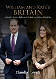 William and Kate's Britain: A Unique Guide to the Haunts of the Duke and Duchess of Cambridge