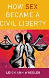 Image of How Sex Became a Civil Liberty