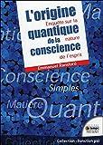 L'origine quantique de la conscience - Enquête sur la nature de l'esprit