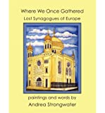 Where We Once Gathered, Lost Synagogues of Europe, Andrea Strongwater, 1936172496