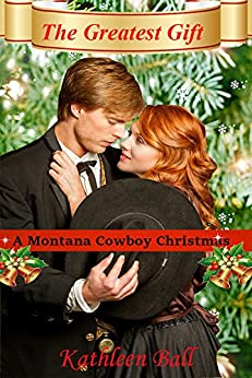 The Greatest Gift: A Montana Cowboy Christmas Book by [Ball, Kathleen]