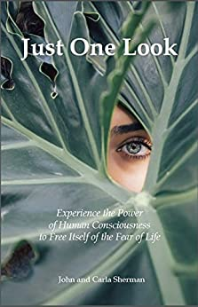 Just One Look: Experience the Power of Human Consciousness to Free Itself of the Fear of Life (English Edition) por [Sherman, John, Sherman, Carla]