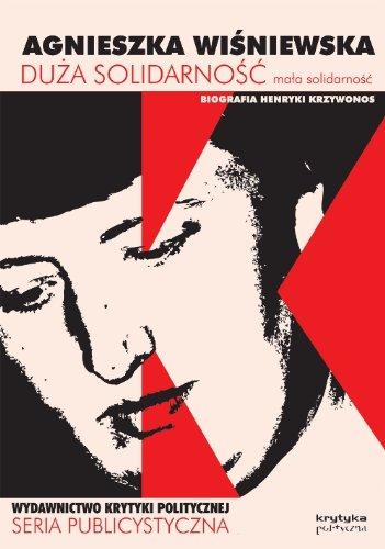 Duza solidarnosc, mala solidarnosc. Biografia Henryki Krzywonos (polish) - Agnieszka Wisniewska