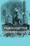 Through the Looking Glass (And What Alice Found There) by Lewis Carroll (2015-01-19)