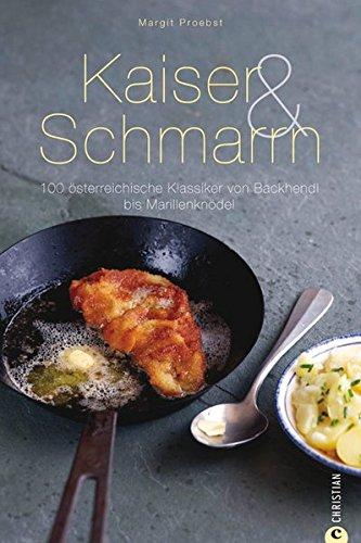 Kaiser & Schmarrn: 100 österreichische Klassiker von Backhendl bis Marillenknödel (Cook & Style)