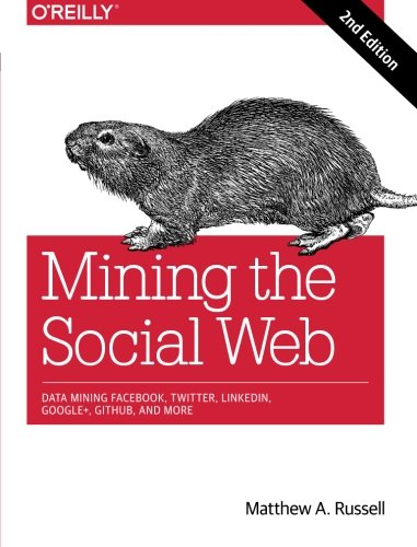 Book cover of Mining the Social Web: Data Mining Facebook, Twitter, Linkedin, Google+, Github, And More by Matthew A. Russell