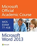 Exam 77-418 Microsoft Word 2013 (Microsoft Official Academic Course Series), Microsoft Official Academic Course, 0470133074