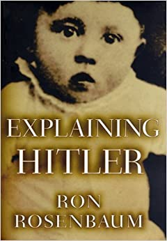 Explaining Hitler: The Search for the Origins of His Evil by Ron Rosenbaum (1998)