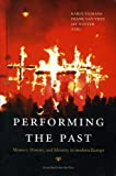 img - for Performing the Past: Memory, History, and Identity in Modern Europe book / textbook / text book