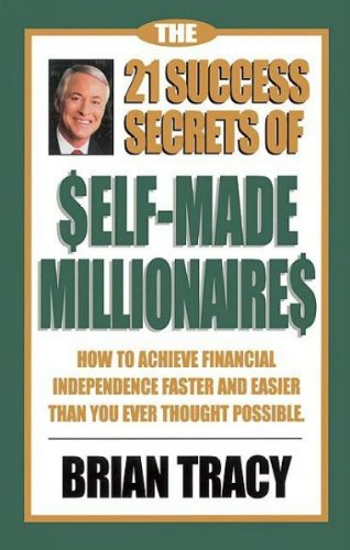 The 21 Success Secrets of Self-Made Millionaires: How to Achieve Financial Independence Faster and Easier Than You Ever Thought Possible (The Laws of Success Series) (21 Success Secrets Of Self Made Millionaires)
