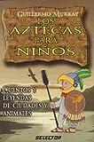 Los Aztecas para Ninos, Guillermo Murray, 9706435433