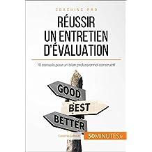 Réussir un entretien d'évaluation: 10 conseils pour un bilan professionnel constructif (Coaching pro t. 38) (French Edition)