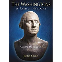 The Washingtons. General Index, A-K (The Washingtons: A Family History Book 10)