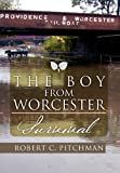 The Boy from Worcester, Robert C. Pitchman, 1465310606