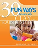 30 Fun Ways to Learn with Clay and Squishy Stuff, Lorraine Frankish, 0876593716