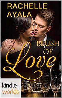 The Remingtons: Blush of Love (Kindle Worlds Novella) by [Ayala, Rachelle]