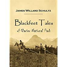 Blackfeet Tales of Glacier National Park (1916) (Linked Table Contents)