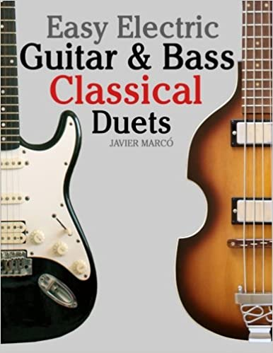 Easy Electric Guitar Bass Classical Duets Featuring Music Of Brahms Mozart Beethoven Tchaikovsky And Others In Standard Notation Tablature