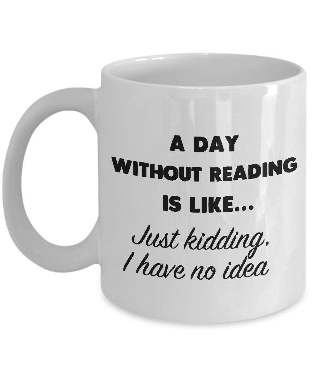 just kidding A day without reading is like I have no idea Coffee Mug 15 oz Large Mug