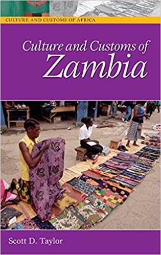 Culture and customs of zambia cultures and customs of the world culture and customs of zambia cultures and customs of the world amazon scott taylor 9780313332463 books sciox Images