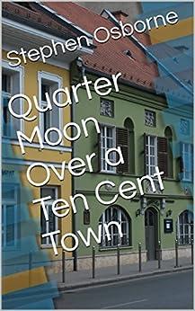 Quarter Moon Over a Ten Cent Town by [Osborne, Stephen]