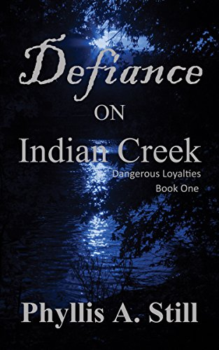Defiance on Indian Creek (Dangerous Loyalties Book 1) by [Still, Phyllis A.]