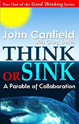 Think or Sink: A Parable of Collaboration (Good Thinking Series Book 1)
