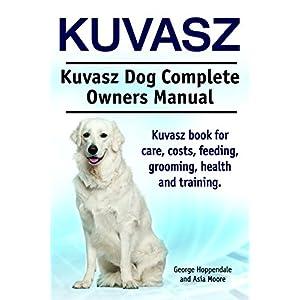 Kuvasz. Kuvasz book for care, costs, feeding, grooming, health and training. Kuvasz Dog Complete Owners Manual. 1