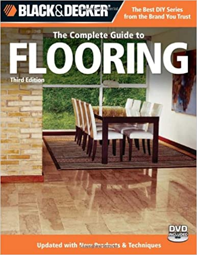 Black Decker The Complete Guide To Flooring With Dvd 3rd Edition