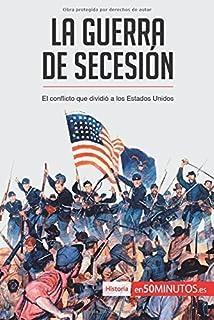 La guerra de Secesión: El conflicto que dividió a los Estados Unidos