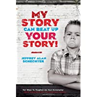 My Story Can Beat Up Your Story: Ten Ways to Toughen Up Your Screenplay from Opening Hook to Knoc...