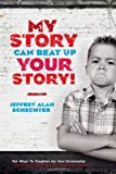 My Story Can Beat up Your Story, Jeffrey Schecter, 1932907939