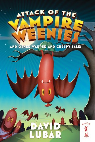 Attack of the Vampire Weenies: And Other Warped and Creepy T