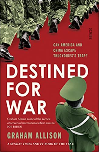 Destined for War: Can America and China Escape Thucydides's Trap? Graham Allison